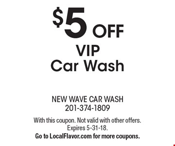 $5 off VIP car wash. With this coupon. Not valid with other offers. Expires 5-31-18. Go to LocalFlavor.com for more coupons.