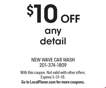 $10 off any detail. With this coupon. Not valid with other offers. Expires 5-31-18. Go to LocalFlavor.com for more coupons.
