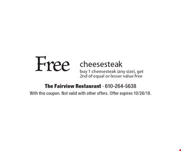 Free cheesesteak buy 1 cheesesteak (any size), get 2nd of equal or lesser value free. With this coupon. Not valid with other offers. Offer expires 10/26/18.