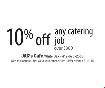 10% off any catering job over $300. With this coupon. Not valid with other offers. Offer expires 5-18-18.