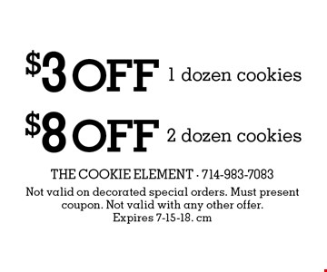 $8 off 2 dozen cookies OR $3 off 1 dozen cookies. Not valid on decorated special orders. Must present coupon. Not valid with any other offer. Expires 7-15-18. cm