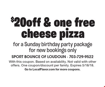 $20 off & one free cheese pizza for a Sunday birthday party package for new bookings only. With this coupon. Based on availability. Not valid with other offers. One coupon/discount per family. Expires 5/18/18. Go to LocalFlavor.com for more coupons.