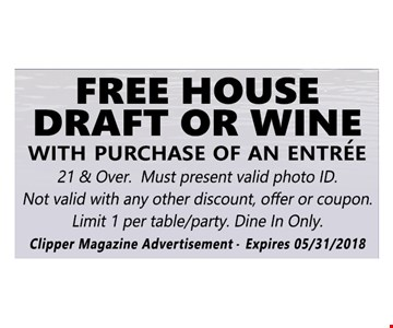 Free House Draft Or Wine With Purchase Of An Entree.