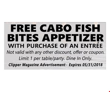 Free Cabo Fish Bites Appetizer With Purchase Of An Entree.
