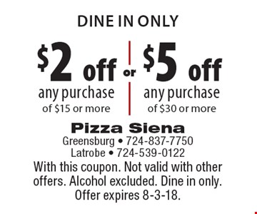 Dine In Only. $2 off any purchase of $15 or more or $5 off any purchase of $30 or more. With this coupon. Not valid with other offers. Alcohol excluded. Dine in only. Offer expires 8-3-18.