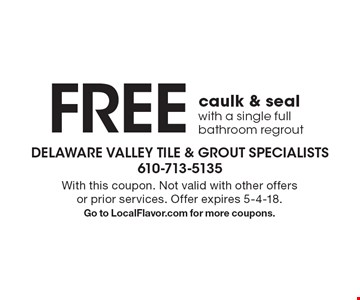 Free caulk & seal with a single full bathroom regrout. With this coupon. Not valid with other offers or prior services. Offer expires 5-4-18. Go to LocalFlavor.com for more coupons.