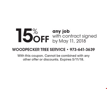 15% Off any job with contract signed by May 11, 2018. With this coupon. Cannot be combined with any other offer or discounts. Expires 5/11/18.