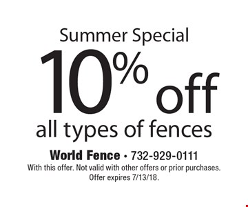 Summer Special 10% off all types of fences. With this offer. Not valid with other offers or prior purchases. Offer expires 7/13/18.