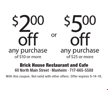 $5 off any purchase of $25 or more. $2 off any purchase of $10 or more. . With this coupon. Not valid with other offers. Offer expires 9-14-18.