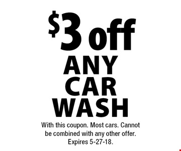 $3 off any car wash. With this coupon. Most cars. Cannot be combined with any other offer. Expires 5-27-18.