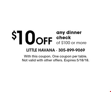 $10 Off any dinner checkof $100 or more. With this coupon. One coupon per table. Not valid with other offers. Expires 5/18/18.