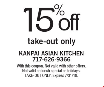 15% off take-out only. With this coupon. Not valid with other offers. Not valid on lunch special or holidays.TAKE-OUT ONLY. Expires 7/31/18.