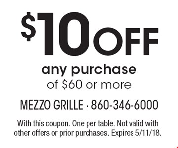 $10 Off any purchase of $60 or more. With this coupon. One per table. Not valid with other offers or prior purchases. Expires 5/11/18.