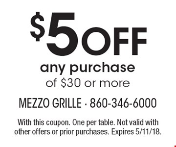 $5 Off any purchase of $30 or more. With this coupon. One per table. Not valid with other offers or prior purchases. Expires 5/11/18.