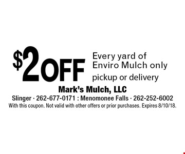 $2 off Every yard of Enviro Mulch only pickup or delivery. With this coupon. Not valid with other offers or prior purchases. Expires 8/10/18.