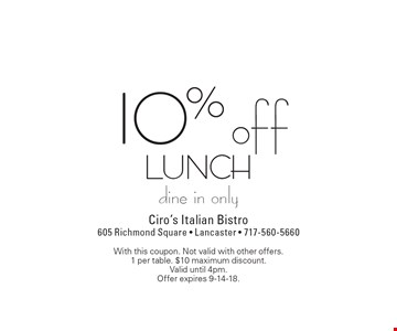 10% off lunch dine in only. With this coupon. Not valid with other offers. 1 per table. $10 maximum discount. Valid until 4pm. Offer expires 9-14-18.