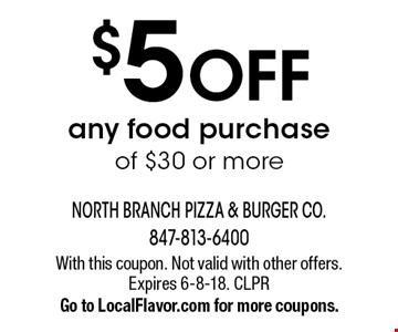 $5 OFF any food purchase of $30 or more. With this coupon. Not valid with other offers. Expires 6-8-18. CLPR. Go to LocalFlavor.com for more coupons.