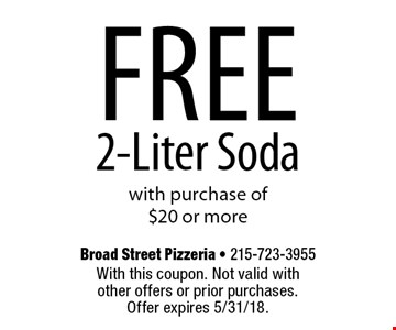 Free 2-Liter Soda with purchase of $20 or more. With this coupon. Not valid with other offers or prior purchases. Offer expires 5/31/18.