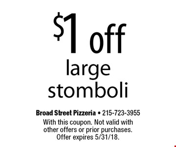 $1 off large stomboli. With this coupon. Not valid with other offers or prior purchases. Offer expires 5/31/18.