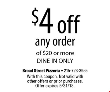 $4 off any order of $20 or more. Dine in only. With this coupon. Not valid with other offers or prior purchases. Offer expires 5/31/18.
