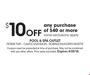 $10 off any purchase of $40 or more, some exclusions apply. Coupon must be presented at time of purchase. May not be combined with any other offers. Prior sales excluded. Expires 4/30/18.