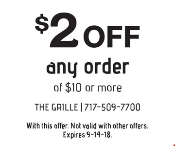 $2 off any order of $10 or more. With this offer. Not valid with other offers. Expires 9-14-18.