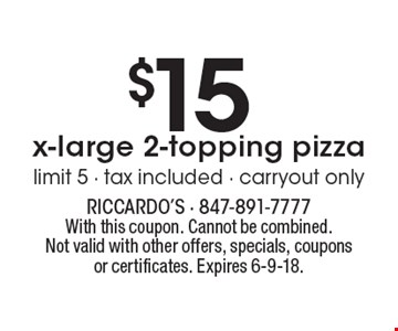 $15 x-large 2-topping pizza. Limit 5 - tax included - carryout only. With this coupon. Cannot be combined.Not valid with other offers, specials, coupons or certificates. Expires 6-9-18.