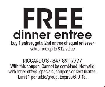 Free dinner entree. Buy 1 entree, get a 2nd entree of equal or lesser value free. Up to $12 value. With this coupon. Cannot be combined. Not valid with other offers, specials, coupons or certificates. Limit 1 per table/group. Expires 6-9-18.