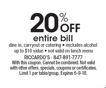 20% off entire bill. Dine in, carryout or catering - excludes alcohol. Up to $10 value - Not valid on lunch menu. With this coupon. Cannot be combined. Not valid with other offers, specials, coupons or certificates. Limit 1 per table/group. Expires 6-9-18.