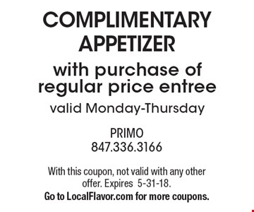 Complimentary Appetizer with purchase of regular price entree valid Monday-Thursday. With this coupon, not valid with any other offer. Expires5-31-18.Go to LocalFlavor.com for more coupons.