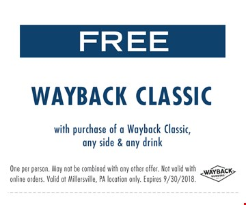 FREE WAYBACK CLASSIC With purchase of a Wayback Classic, any side & drink. Expires 9/30/2018.