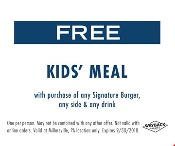 Free Kids' Meal with purchase of any Signature Burger, any side & drink. Expires 9/30/2018.