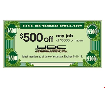 $500 off any job of $3000 or more. Must mention ad at time of estimate. Expires 5-11-18.