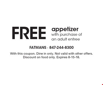 Free appetizer with purchase of an adult entree. With this coupon. Dine in only. Not valid with other offers. Discount on food only. Expires 8-15-18.