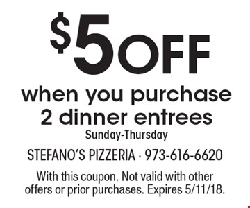$5 Off when you purchase 2 dinner entrees Sunday-Thursday. With this coupon. Not valid with other offers or prior purchases. Expires 5/11/18.