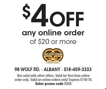 $4 off any online order of $20 or more. Not valid with other offers. Valid for first time online order only. Valid on online orders only! Expires 5/18/18. Enter promo code SAVE