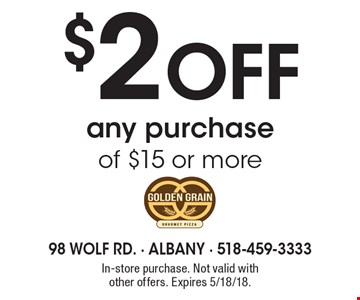 $2 off any purchase of $15 or more. In-store purchase. Not valid with other offers. Expires 5/18/18.