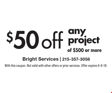 $50 off any project of $500 or more. With this coupon. Not valid with other offers or prior services. Offer expires 6-8-18.