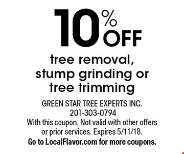 10% OFF tree removal, stump grinding or tree trimming. With this coupon. Not valid with other offers or prior services. Expires 5/11/18. Go to LocalFlavor.com for more coupons.