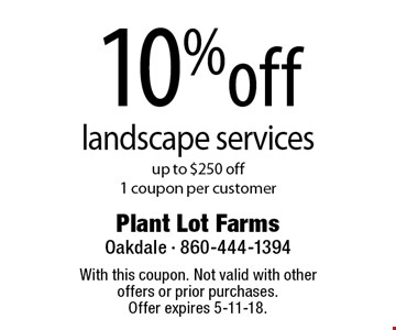 10% off landscape services up to $250 off 1 coupon per customer. With this coupon. Not valid with other offers or prior purchases. Offer expires 5-11-18.
