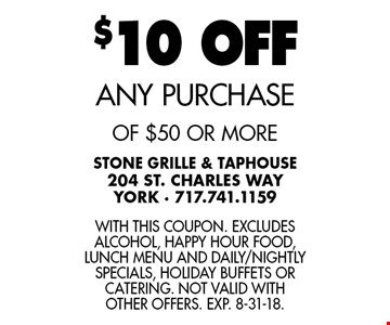 $10 OFF any purchase of $50 or more. With this coupon. Excludes alcohol, happy hour food, lunch menu and daily/nightly specials, holiday buffets or catering. Not valid with other offers. Exp. 8-31-18.