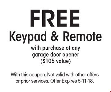 Free Keypad & Remote with purchase of any garage door opener ($105 value). With this coupon. Not valid with other offers or prior services. Offer Expires 5-11-18.