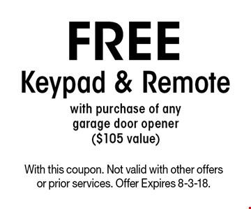 Free Keypad & Remote with purchase of any garage door opener ($105 value). With this coupon. Not valid with other offers or prior services. Offer Expires 8-3-18.