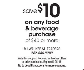 Save $10 on any food & beverage purchase of $40 or more. With this coupon. Not valid with other offers or prior purchases. Expires 5-25-18. Go to LocalFlavor.com for more coupons.