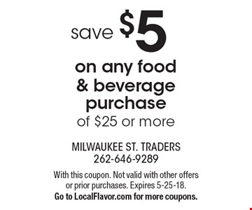 Save $5 on any food & beverage purchase of $25 or more. With this coupon. Not valid with other offers or prior purchases. Expires 5-25-18. Go to LocalFlavor.com for more coupons.