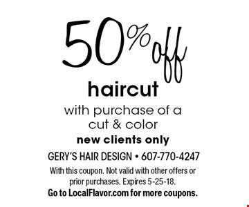 50% off haircut with purchase of a cut & color, new clients only. With this coupon. Not valid with other offers or prior purchases. Expires 5-25-18. Go to LocalFlavor.com for more coupons.