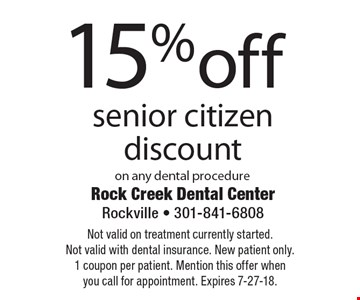 15% off senior citizen discount on any dental procedure. Not valid on treatment currently started. Not valid with dental insurance. New patient only. 1 coupon per patient. Mention this offer when you call for appointment. Expires 7-27-18.