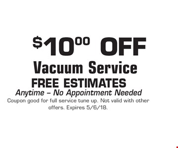 $10.00 OFF Vacuum Service FREE Estimates. Anytime - No Appointment Needed Coupon good for full service tune up. Not valid with other offers. Expires 5/6/18.