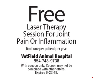Free Laser Therapy Session For Joint Pain Or Inflammation, limit one per patient per year. With coupon only. Coupon may not be combined with other offers. Expires 6-22-18.