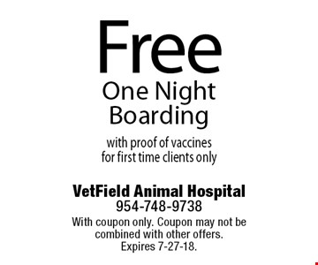 Free One Night Boarding with proof of vaccines for first time clients only. With coupon only. Coupon may not be combined with other offers. Expires 7-27-18.